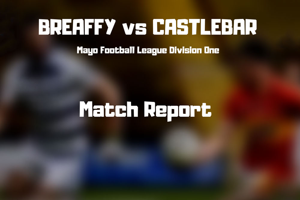 Breaffy vs Castlebar Mitchels Match Report